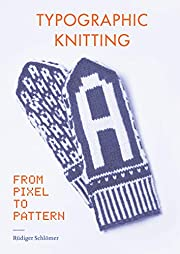 Typographic Knitting: From Pixel to Pattern…