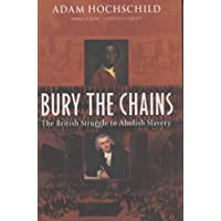 Bury the Chains: The British Struggle to Abolish Slavery
