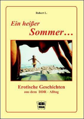 Ein heißer Sommer .: Erotische Geschichten aus dem DDR-Alltag