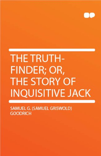 Re Print    The Truth Finder  Or  The Story Of Inquisitive Jack