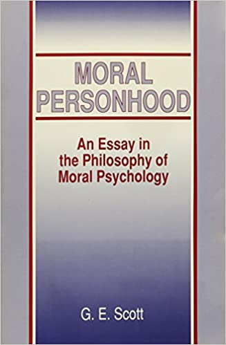 moral personhood an essay in the philosophy of moral psychology  moral personhood an essay in the philosophy of moral psychology suny series in ethical theory g e scott 9780791403228 com books