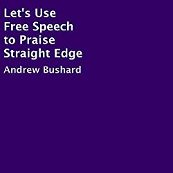 Let's Use Free Speech to Praise Straight Edge