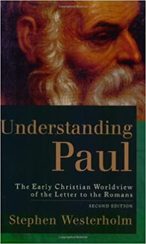 understanding paul the early christian worldview of the letter to the romans stephen westerholm 9780801027314 amazoncom books