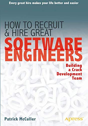 How to Recruit and Hire Great Software Engineers: Building a Crack Development - Great Software