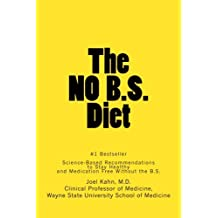 The No B.S. Diet: Science-Based Recommendations to Stay Healthy and Medication Free--Without the B.S.