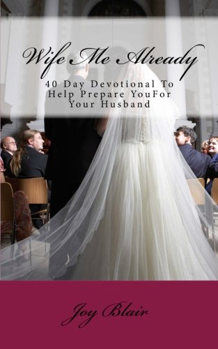 Download Wife Me Already: 40 Day Devotional to Help Prepare You for Your Husband PDF