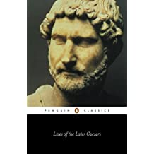 Lives of the Later Caesars: The First Part of the Augustan History, with Lives of Nerva and Trajan: The First Part of the Augustan History, with Newly (Classics)
