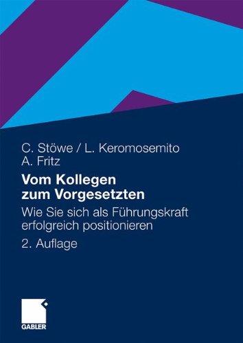 Vom Kollegen zum Vorgesetzten: Wie Sie sich als Führungskraft erfolgreich positionieren (German Edition)