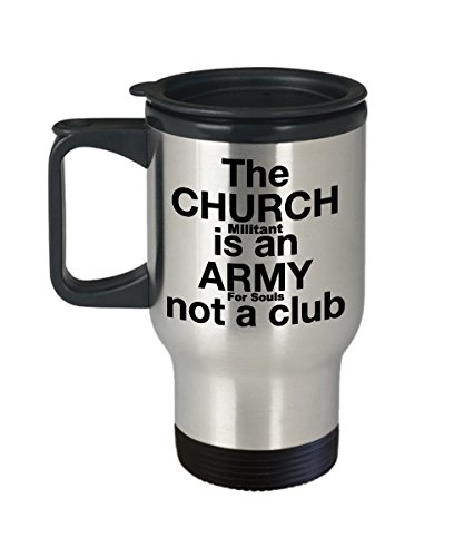 Traditional Catholic Gifts. The Church Militant is an Army For Souls not a club Travel Mug by Schur-Link Brands