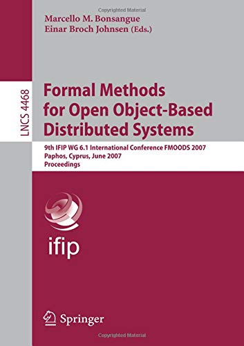 Formal Methods for Open Object-Based Distributed Systems: 9th IFIP WG 6.1 International Conference, FMOODS 2007, Paphos, Cyprus, June 6-8, 2007, Proceedings (Lecture Notes in Computer Science) PDF