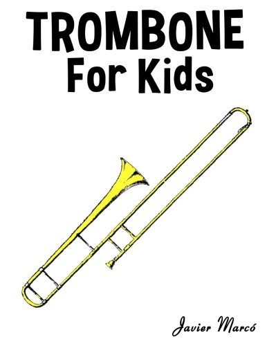 Trombone for Kids: Christmas Carols, Classical Music, Nursery Rhymes, Traditional & Folk Songs! (Trombone Songs)
