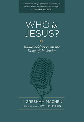 Who Is Jesus?: Radio Addresses on the Deity of the Savior