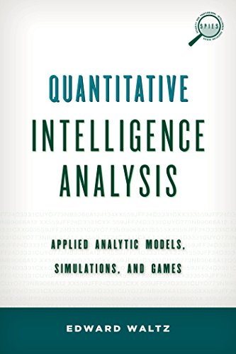 Download Quantitative Intelligence Analysis: Applied Analytic Models, Simulations, and Games (Security and Professional Intelligence Education Series) Pdf