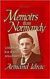 Memoirs from Normandy, Armand Idrac, Joanne Silver, 0974315850