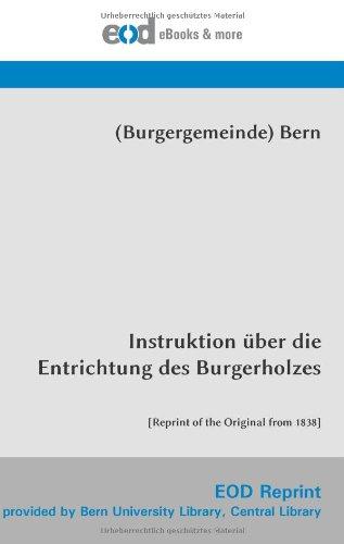 Download Instruktion über die Entrichtung des Burgerholzes: [Reprint of the Original from 1838] (German Edition) ebook