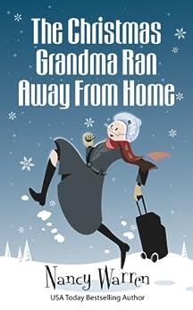 The Christmas Grandma Ran Away from Home (The Grandma Series Book 1) by [Warren, Nancy]