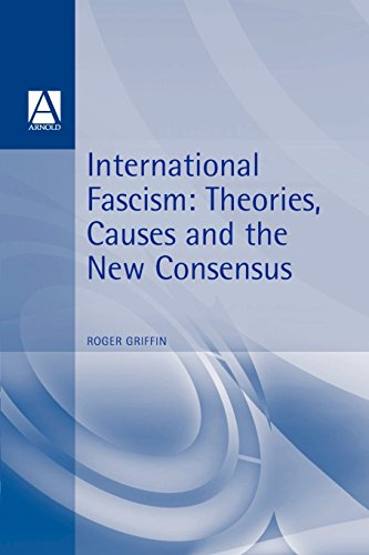 International Fascism: Theories, Causes and the New Consensus (Arnold Readers in History)