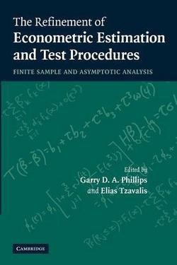 The Refinement of Econometric Estimation and Test Procedures : Finite Sample and Asymptotic Analysis (Paperback)--by Garry D. a. Phillips [2012 Edition]