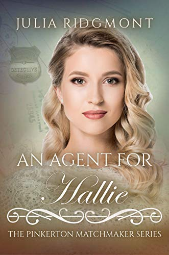 An Agent for Hallie (The Pinkerton Matchmaker Book 32) by [Ridgmont, Julia]