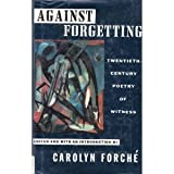 Against Forgetting : Twentieth-Century Poetry of Witness, , 0393033724