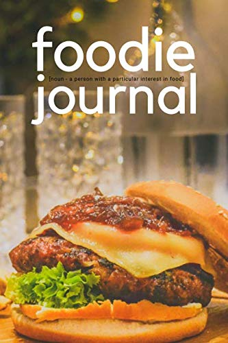 Foodie Journal - [Noun A Person With a Particular Interest in Food]: A 200 Page Foodie Journal Book for Food Lovers by Kimberly Millionaire