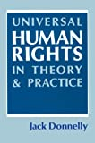 Universal Human Rights in Theory and Practice, Jack Donnelly, 0801495709
