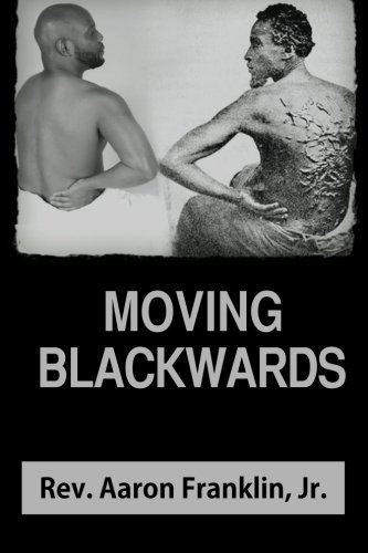 Download Moving Blackwards: A Theological Exercise Disguised as a Social Critique of the African Diaspora in North America at the turn of the 21st Century pdf epub