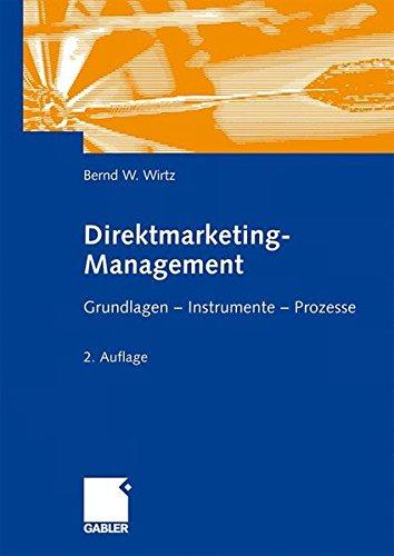 Direktmarketing-Management: Grundlagen - Instrumente - Prozesse Gebundenes Buch – 25. März 2009 Bernd W. Wirtz Gabler Verlag 3834902802 Business