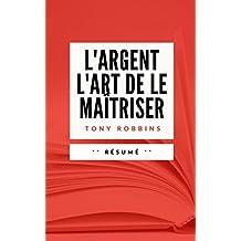 L'ARGENT : L'ART DE LE MAÎTRISER: Résumé en Français (French Edition)
