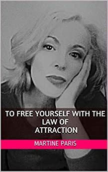 TO FREE YOURSELF WITH THE LAW OF ATTRACTION by [PARIS, MARTINE]