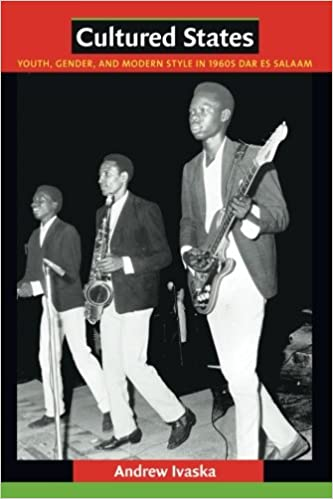Cultured States: Youth, Gender, and Modern Style in 1960s Dar es Salaam