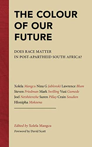 Colour of Our Future: Does Race Matter In Post-Apartheid South Africa?