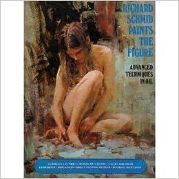 Richard Schmid Paints The Figure Advanced Techniques In Oil Amazon Books