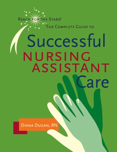Complete Guide to Successful Nursing Assistant Care: Reach for the Stars!