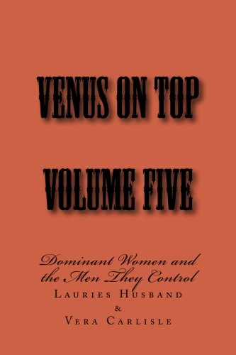 Download Venus on Top - Volume Five: Dominant Women and the Men They Control (Volume 5) PDF