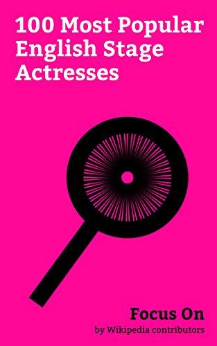 Focus On: 100 Most Popular English Stage Actresses: Emilia Clarke, Felicity Jones, Emily Blunt, Keira Knightley, Kate Winslet, Naomi Watts, Rachel Weisz, ... Charlotte Riley, Helena Bonham Carter, etc.