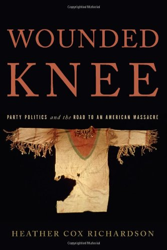 Wounded Knee: Party Politics and the Road to an American Massacre (Party City Richardson)