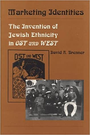 Marketing Identities: Invention of Jewish Ethnicity in Ost und West