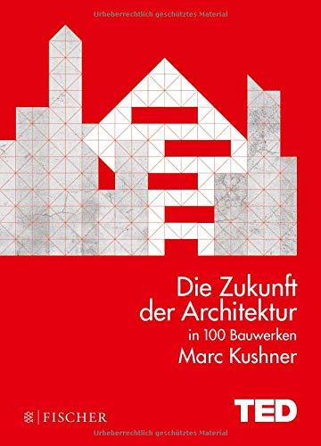 Die Zukunft der Architektur in 100 Bauwerken: TED Books (gebundene Ausgabe)
