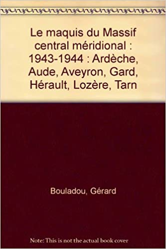 En ligne téléchargement Le maquis du Massif central méridional : 1943-1944 : Ardèche, Aude, Aveyron, Gard, Hérault, Lozère, Tarn pdf ebook