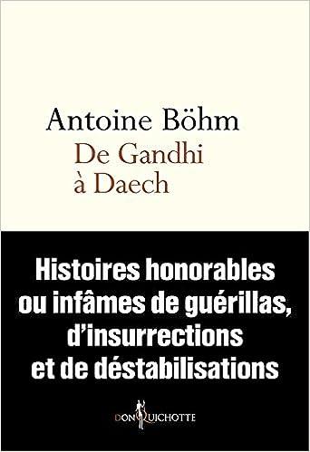 De Gandhi à Daech - Histoires honorables ou infâmes de guérillas, d'insurrections et de déstabilisations (2016)