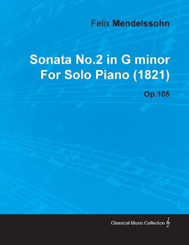 Sonata No.2 in G Minor by Felix Mendelssohn for Solo Piano (1821) Op.105 by Moran Press