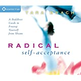 Radical Self-Acceptance: A Buddhist Guide to Freeing Yourself from Shame