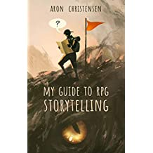My Guide to RPG Storytelling (My Storytelling Guides Book 1)