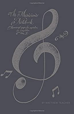 The Musician's Notebook: Manuscript Paper For Inspiration And Composition