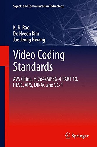 Video coding standards: AVS China, H.264/MPEG-4 PART 10, HEVC, VP6, DIRAC and VC-1 (Signals and Communication Technology