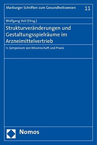 Strukturveränderungen und Gestaltungsspielräume im Arzneimittelvertrieb: 11. Symposium von Wissenschaft und Praxis