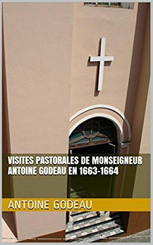 Visites pastorales de Monseigneur Antoine Godeau en 1663-1664 (French Edition)