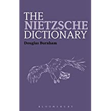The Nietzsche Dictionary (Bloomsbury Philosophy Dictionaries)