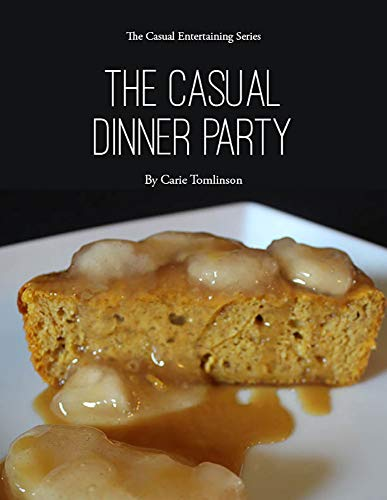 The Casual Dinner Party (The Casual Entertaining Series Book 1) by Carie Tomlinson